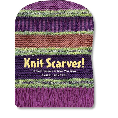 Knit Scarves!: 15 Cool Patterns to Keep You Warm