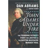 John Adams Under Fire: The Founding Father's Fight for Justice in the Boston Massacre Murder Trial (Hardcover)