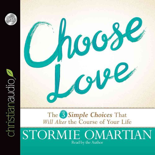 Choose Love: The 3 Simple Choices That Will Alter the Course of Your Life