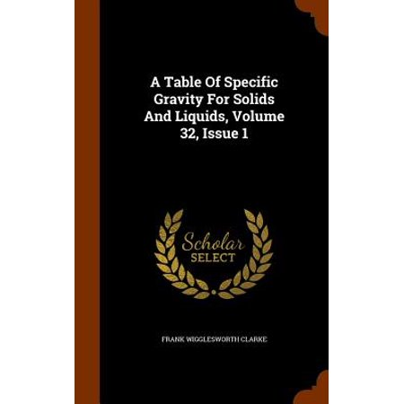 A Table of Specific Gravity for Solids and Liquids, Volume 32, Issue (Specific Gravity Liquids)