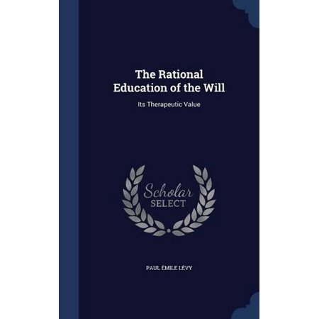 The Rational Education of the Will: Its Therapeutic Value - image 1 de 1