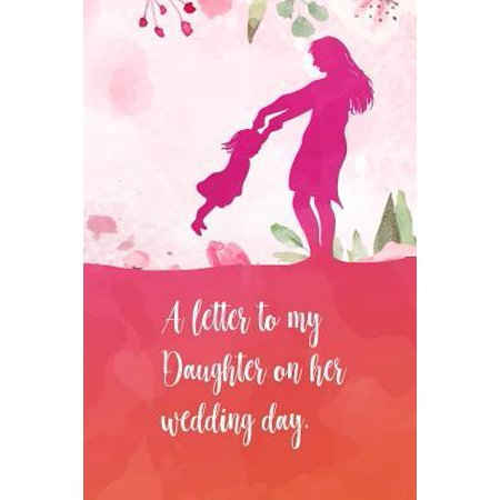 A letter to my daughter on her wedding day : Perfect diaries / letter for your daughter on her wedding day. Fill it with memories, letters, notes about her when she was