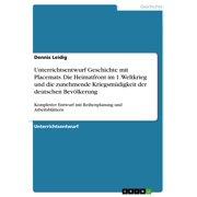 Unterrichtsentwurf Geschichte mit Placemats. Die Heimatfront im 1. Weltkrieg und die zunehmende Kriegsmüdigkeit der deutschen Bevölkerung - eBook