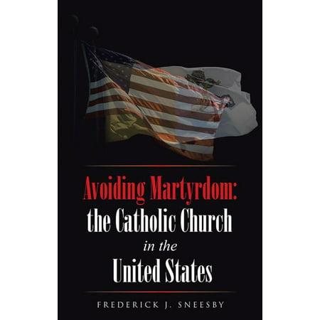 Avoiding Martyrdom: the Catholic Church in the United States - eBook
