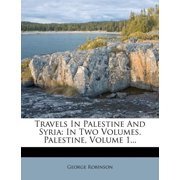 Travels in Palestine and Syria : In Two Volumes. Palestine, Volume 1...