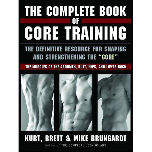"The Complete Book of Core Training: The Definitive Resource for shaping and strenghening the ""Core"" - The Muscles of the Abdomen, Butt, Hips, and Lower back"