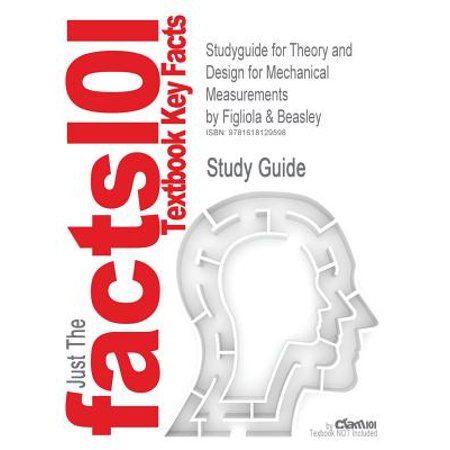 Studyguide for Theory and Design for Mechanical Measurements by Beasley, Figliola &, ISBN (Theory And Design For Mechanical Measurements Solutions)