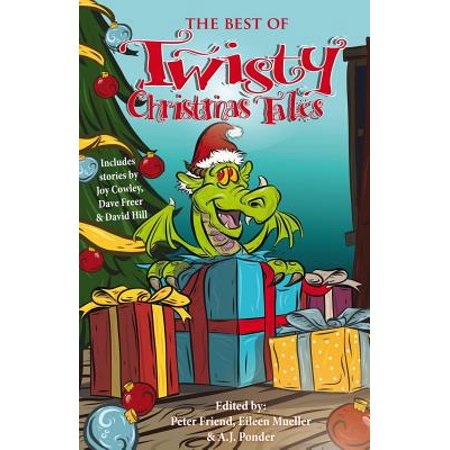 The Best of Twisty Christmas Tales: Edited by Peter Friend, Eileen Mueller & A.J.Ponder. Includes Stories... by