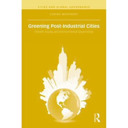 Greening Post Industrial Cities  Growth  Equity  And Environmental Governance