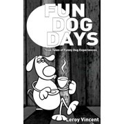 Fun Dog Days : True Tales of Funny Dog Experiences