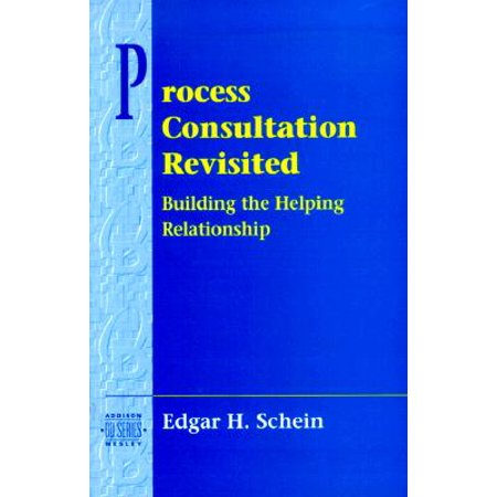 Process Consultation Revisited : Building the Helping Relationship (Prentice Hall Organizational Development Series) ()