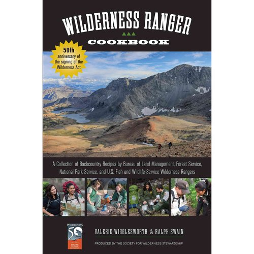 Wilderness Ranger Cookbook: A Collection of Backcountry Recipes by Bureau of Land Management, Forest Service, National Park Service, and U.S. Fish and Wildlife Service Wilderness