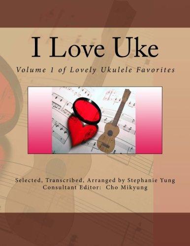 I Love Uke: Volume 1 of Lovely Ukulele Favorites by