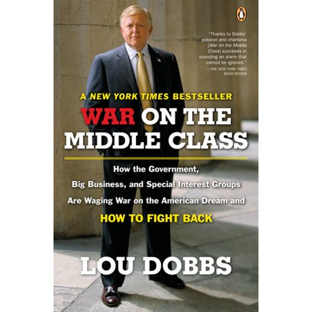 War On The Middle Class  How The Government  Big Business  And Special Interest Groups Are Waging War On The American Dream And How To Fight Back