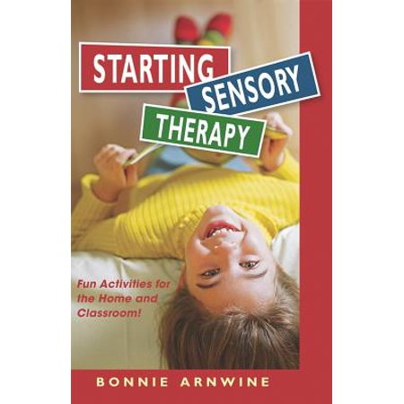 Starting Sensory Therapy : Fun Activities for the Home and Classroom!