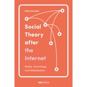 Social Theory After the Internet : Media, Technology, and Globalization
