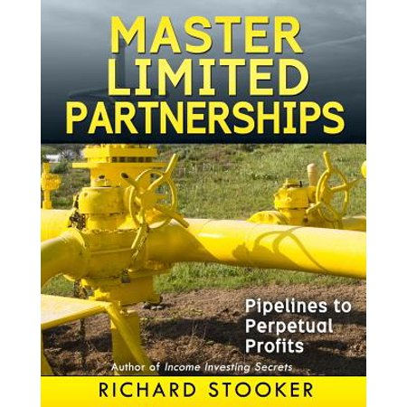 Master Limited Partnerships : High Yield, Ever Growing Oil Stocks Income Investments for a Secure, Worry Free and Comfortable Retirement