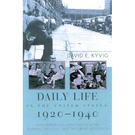 Daily Life in the United States, 1920 1940 : How Americans Lived Through the