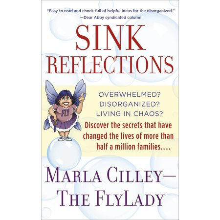 Sink Reflections : Overwhelmed? Disorganized? Living in Chaos? Discover the Secrets That Have Changed the Lives of More Than Half a Million