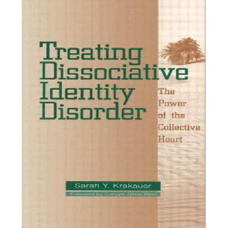 The Treating Dissociative Identity Disorder: The Power of the Collective Heart - image 1 of 1