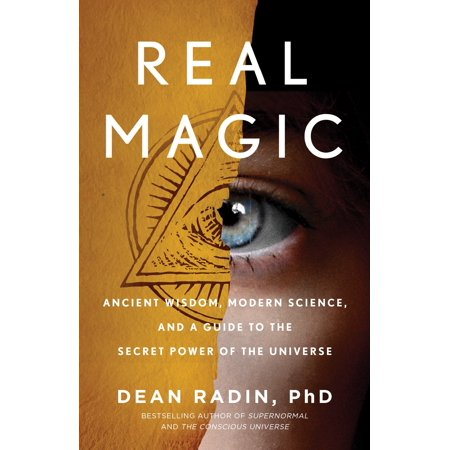 Real Magic : Ancient Wisdom, Modern Science, and a Guide to the Secret Power of the