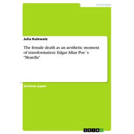 The female death as an aesthetic moment of transformation: Edgar Allan Poe´s 'Morella' - eBook - Female To Male Transformation