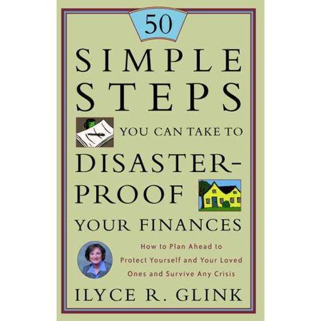 50 Simple Steps You Can Take to Disaster Proof Your Finances: How to Plan Ahead to Protect Yourself and Your Loved Ones and Survive Any Crisis