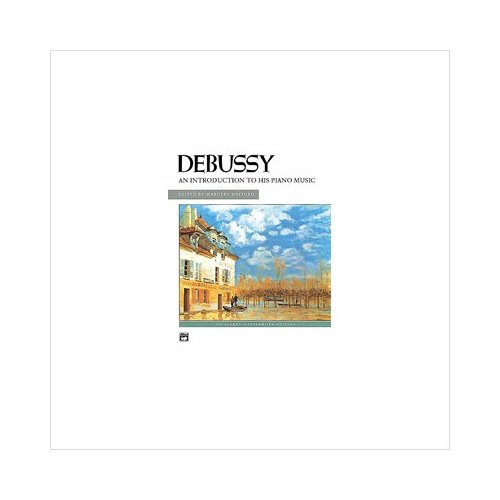 Debussy - An Introduction to His Piano Music - Intermediate/Early Advanced