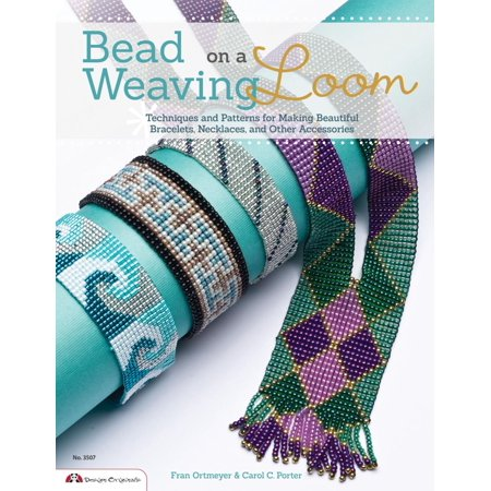 Bead Weaving on a Loom: Techniques and Patterns for Making Beautiful Bracelets, Necklaces, and Other Accessories - eBook (Tiger Loom Beading Pattern)