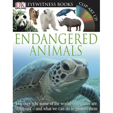 DK Eyewitness Books: Endangered Animals : Discover Why Some of the World's Creatures Are Dying Out and What We Can Do to - Endangered Book