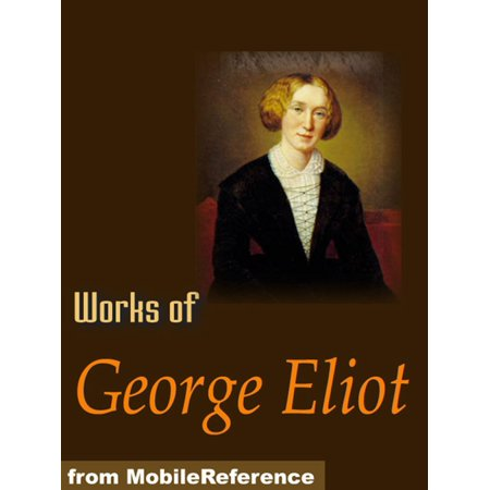 Works Of George Eliot: The Mill On The Floss, Daniel Deronda, Adam Bede, Middlemarch, Poems & More (Mobi Collected Works) - eBook