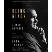 Being Nixon : A Man Divided