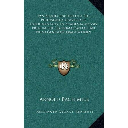 Pan Sophia Enchiretica Seu Philosophia Universalis Experimentalis  In Academia Moysis Primum Per Sex Prima Capita Libri Primi Geneseos Tradita  1682