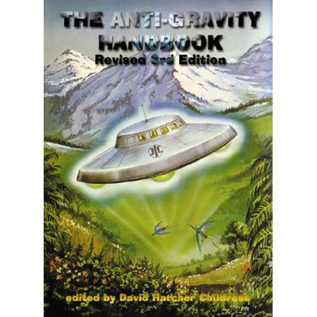 The Anti-Gravity Handbook : Expanded and Revised Third (Handbook Of Adhesive Technology Revised And Expanded)