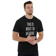 Sassy Short Sleeve T-Shirt Tees Tshirts What Im Wearing Today Funny Stylish Gift