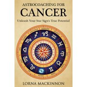 AstroCoaching For Cancer: Unleash Your Star Sign's True Potential - eBook