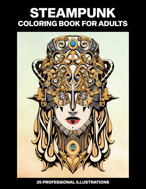 Steampunk Coloring Pages For Adults: Stempunk Coloring Book For Adults :  Adult Coloring Book Featuring Amazing Steampunk Drawings, 25 Professional  Illustrations For Stress Relief And Relaxation (Series #1) (Paperback) -  Walmart.com - Walmart.com