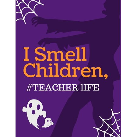 Homemade Halloween Teacher Gifts (I Smell Children, TEACHER lIFE: Teacher gift Halloween coloring book for adults and kids, Halloween Adult Coloring Book, with Beautiful Flowers,)