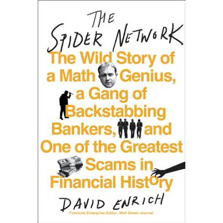 The Spider Network : The Wild Story of a Math Genius, a Gang of Backstabbing Bankers, and One of the Greatest Scams in Financial