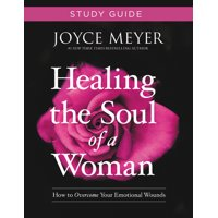 Healing the Soul of a Woman Study Guide : How to Overcome Your Emotional Wounds