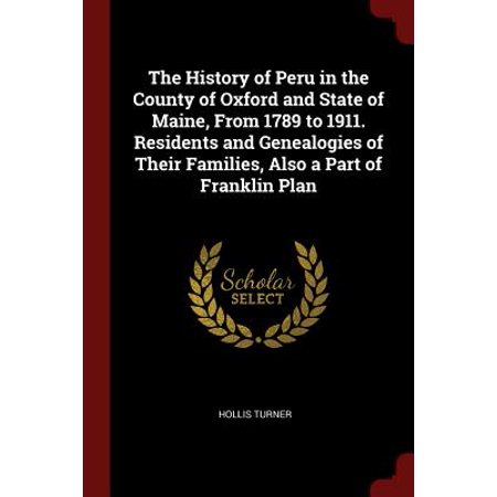 The History of Peru in the County of Oxford and State of Maine, from 1789 to 1911. Residents and Genealogies of Their Families, Also a Part of Franklin Plan (Turner Genealogy)