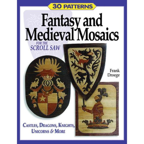Fantasy & Medieval Mosaics for the Scroll Saw : 30 Patterns: Castles, Dragons, Knights, Unicorns and More by Fox Chapel Publishing