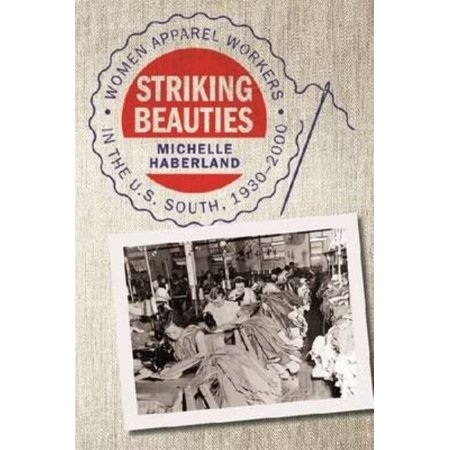 Striking Beauties: Women Apparel Workers in the U.S. South, 1930-2000