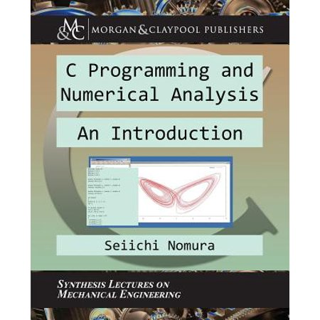 C Programming and Numerical Analysis : An Introduction ()