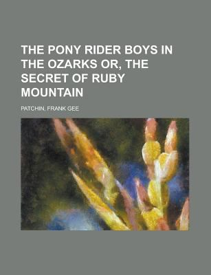 The Pony Rider Boys in the Ozarks Or, the Secret of Ruby Mountain thumbnail