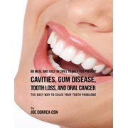 86 Meal and Juice Recipes to Help You Prevent Cavities, Gum Disease, Tooth Loss, and Oral Cancer: The Easy Way to Solve Your Tooth Problems - eBook