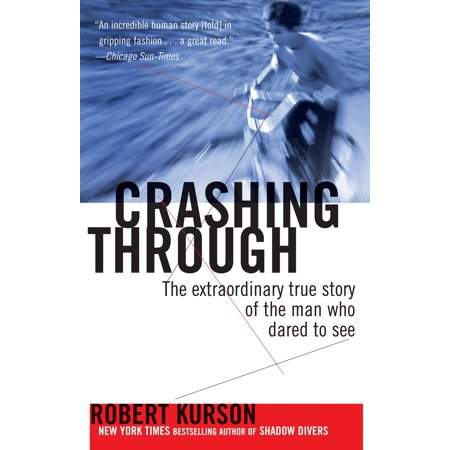 Crashing Through : The Extraordinary True Story of the Man Who Dared to