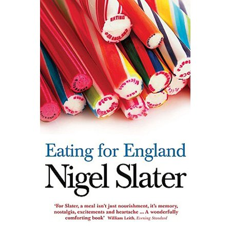 Eating for England: The Delights and Eccentricities of the British at (Best Nigel Slater Cookbook)