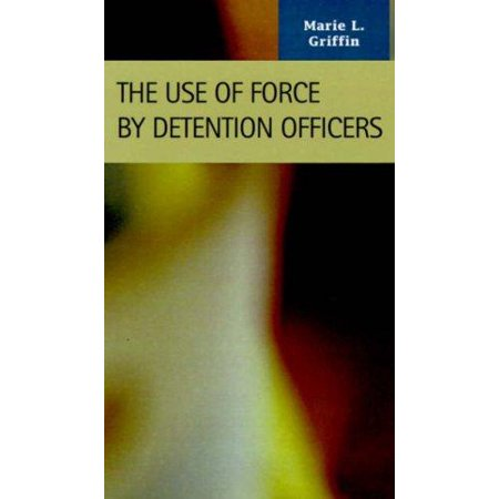 The Use of Force by Detention Officers (Criminal Justice: Recent Scholarship) - image 1 of 1