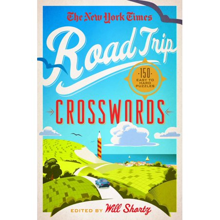 The New York Times Road Trip Crosswords : 150 Easy to Hard